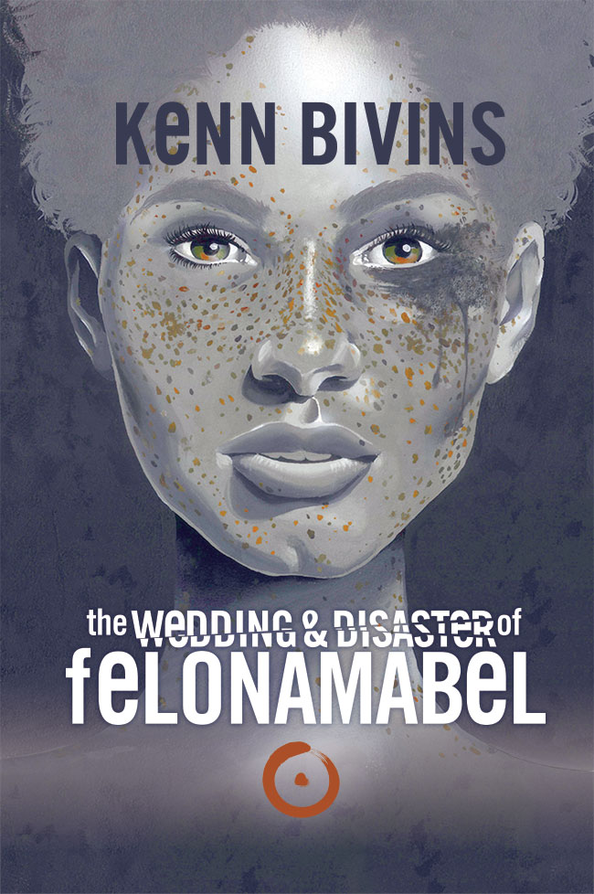 the Wedding & Disaster of Felona Mabel by Kenn Bivins