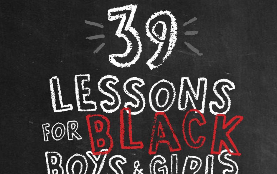 39 Lessons for Black Girls & Boys
